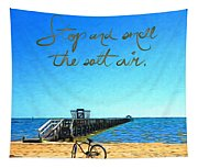 Inspirational Beach - Stop And Smell The Salt Air Tapestry