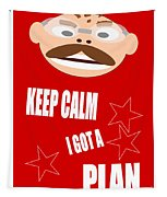 Keep Calm I Got A Plan Tapestry