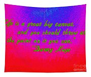 Life Is A Great Big Canvas Tapestry