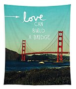 Love Can Build A Bridge- Inspirational Art Tapestry