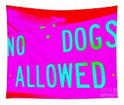 No Dogs Allowed Tapestry