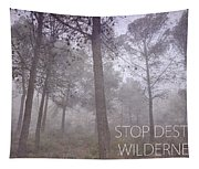 Stop Destroying Forest Wilderness Area Tapestry