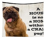 House Is Not A Home Without A Crazy Pug Tapestry