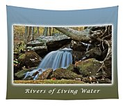 Rivers Of Living Water Tapestry