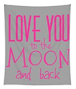 Love You To The Moon And Back Tapestry