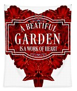 A Beautiful Garden Is A Work Of Heart Tee Tapestry