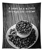 A Yawn Is A Silent Scream For Coffee Tapestry