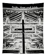 And Now These Three Things Remain. Faith, Hope, Love, But The Greatest Of These Is Love 1 Corinthian Tapestry