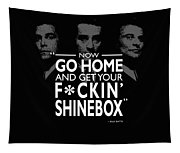 Go Home And Get Your Shinebox Tapestry