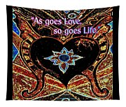 As Goes Love So Goes Life Tapestry