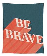 Be Brave  Tapestry