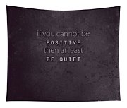 Be Positive Or Be Quiet Tapestry