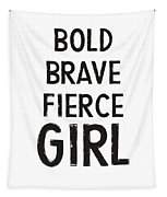 Bold Brave Fierce Girl- Art By Linda Woods Tapestry