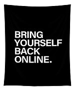 Bring Yourself Back Online Tapestry