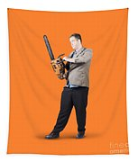 Businessman Holding Portable Chainsaw Tapestry