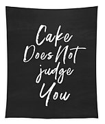 Cake Does Not Judge- Art By Linda Woods Tapestry