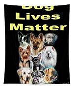 Dog Lives Matter Tapestry