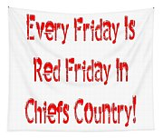 Every Friday Is Red Friday In Chiefs Country 1 Tapestry