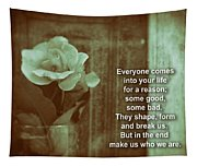 Everyone Comes Into Your Life For A Reason. Motivational Quote Tapestry