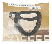 Good Days Start With Coffee- Art By Linda Woods Tapestry