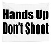 Hands Up Don't Shoot Tee Tapestry