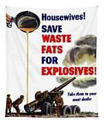 Housewives - Save Waste Fats For Explosives Tapestry