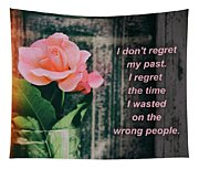 I Do Not Regret My Past. I Regret The Time I Wasted On The Wrong Tapestry