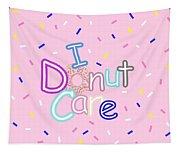 I Donut Care Tapestry