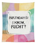 I Know Right- Birthday Art By Linda Woods Tapestry