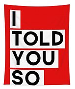 I Told You So Tapestry by Linda Woods