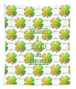 Irish I Had A Beer Typography Tapestry
