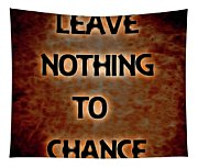 Leave Nothing To Chance Tapestry