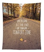 Life Begins At The End Of Your Comfort Zone Tapestry