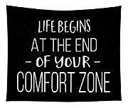 Life Begins At The End Of Your Comfort Zone Tee Tapestry