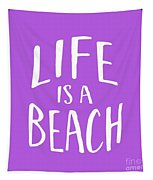 Life Is A Beach White Ink Tee Tapestry