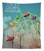 Life Is A Colorful Adventure Tapestry