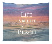 Life Is Better At The Beach Tapestry