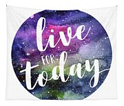 Live For Today Galaxy Watercolor Typography  Tapestry