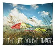 Live The Life You've Imagined Tapestry