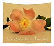 Love Remembers Tomorrow Tapestry