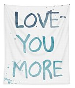 Love You More- Watercolor Art Tapestry