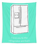 Love You To The Refrigerator- Art By Linda Woods Tapestry