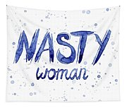 Nasty Woman Such A Nasty Woman Art Tapestry