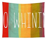 No Whining Tapestry