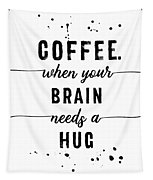 Text Art Coffee - When Your Brain Needs A Hug Tapestry