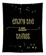 Text Art Gold Enjoy The Little Things Tapestry