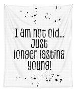 Text Art I Am Not Old, Just Longer Lasting Young Tapestry