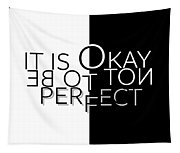 Text Art It Is Okay Not To Be Perfect Tapestry