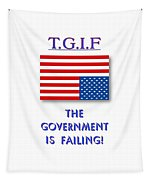 Tgif  Government Is Failing Tapestry
