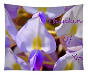 Thinking Of You Wisteria Tapestry
